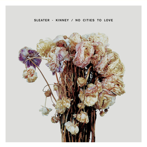Sleater-Kinney_No_Cities_to_Love (2015)