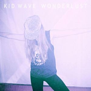 Kid Wave - Wonderlust (1-6-2015)