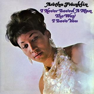 Aretha Franklin - I Never Loved A Man The Way That I Love You (1967)