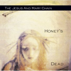 The Jesus And Mary Chain_ Honey's Dead (1992)